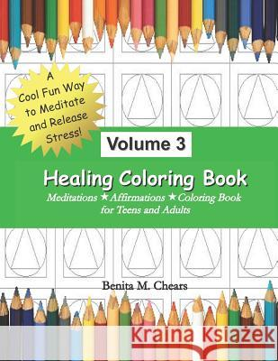 Healing Coloring Book Volume 3: Meditations Affirmations Coloring Book Benita M. Chears 9781075489242