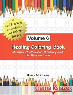 Healing Coloring Book Volume 6: Meditations Affirmations Coloring Book Benita M. Chears 9781075494987