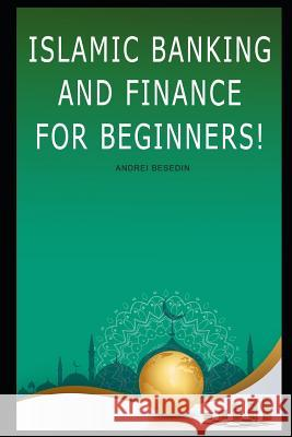 Islamic Banking and Finance For Beginners! Andrei Besedin 9781075541100