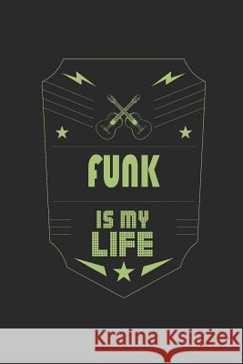 Funk Is My Life: Music Journal - 6 x 9 in, 120 Pages Music Is My Life 9781075640292