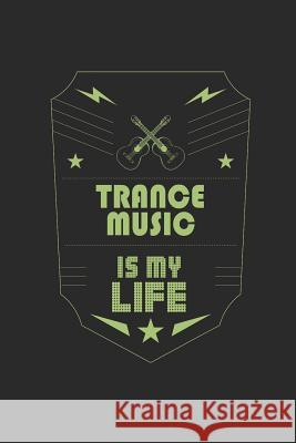 Trance Music Is My Life: Music Journal - 6 x 9 in, 120 Pages Music Is My Life 9781075646713