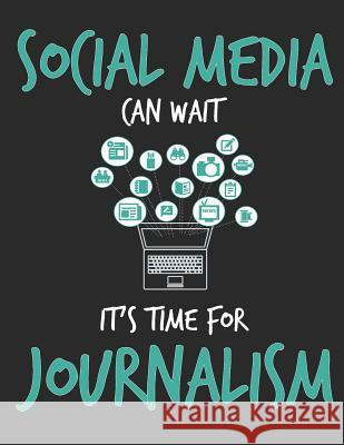 Social Media Can Wait It's Time For Journalism: Composition Notebook School Subject Composition Notebooks 9781075659331