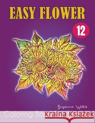 Easy Flower Coloring Book for Seniors: Flowers for Beginners: An Adult Coloring Book with Fun, Easy, and Relaxing Coloring Pages (flowers coloring boo Suzanne Willis 9781075746260