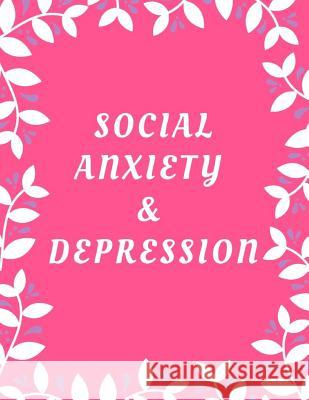 Social Anxiety and Depression Workbook: Ideal and Perfect Gift for Social Anxiety and Depression Workbook - Best Social Anxiety and Depression Workboo Yuniey Publication 9781075875380