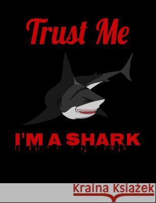 Trust Me I'm A Shark: Back To School Funny Shark Composition Notebook For Boys Notebooks by Someda 9781076000866