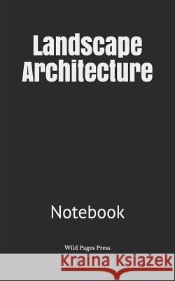 Landscape Architecture: Notebook Wild Pages Press 9781076002266