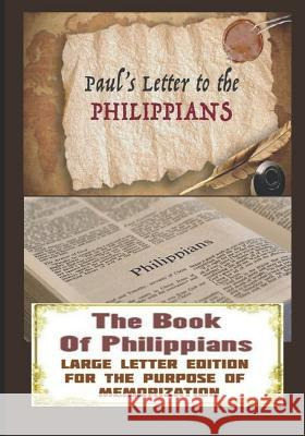 The Book Of PHILIPPIANS: Large Letter Edition for the Purpose of Memorization Michael H. Yeager 9781076235961