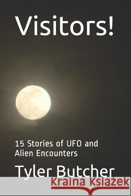 Visitors!: 15 Stories of UFO and Alien Encounters Tyler Butcher 9781076400444