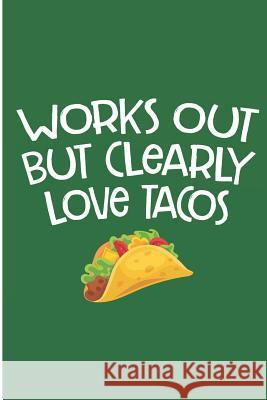 Work Out But Clearly Love Tacos: Funny Taco Blank Lined Note Book Jen V. Coleman 9781076630193