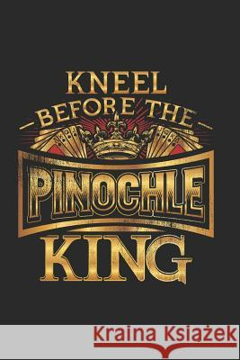 Kneel Before the Pinochle King: Pinochle Score Card Book - Card Game Record Keeping - Personal Score Keeping Sheets Jordan Publishing 9781076681454