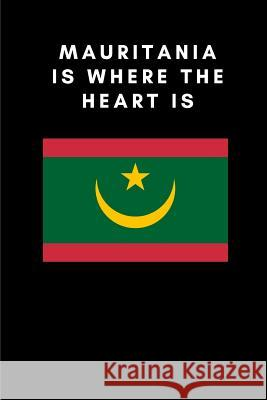 Mauritania Is Where the Heart Is: Country Flag A5 Notebook to write in with 120 pages Travel Journal Publishers 9781076953841