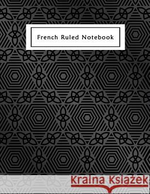 French Ruled Notebook: French Ruled Paper Seyes Grid Graph Paper French Ruling For Handwriting, Calligraphers, Kids, Student, Teacher 8.5