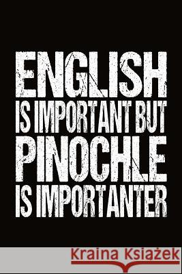 English Is Important But Pinochle Is Importanter: Pinochle Score Sheet Book J. M. Skinner 9781077124479