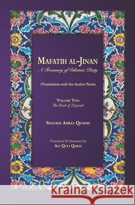 Mafatih al-Jinan: A treasury of Islamic Piety: Volume 2: The Book of Ziyarah (5.25x8 Paperback) Ali Quli Qarai Shaykh Abbas Qummi 9781077247284
