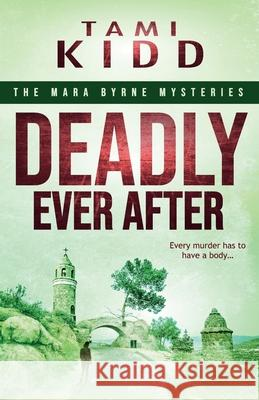 Deadly Ever After: A roller coaster of emotions in a nail biting series introduction Tami Kidd 9781077640733