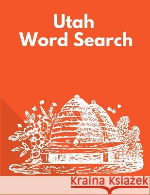Utah Word Search: Large Print Word Search Puzzle State Themed Mayer Beehive 9781077692572