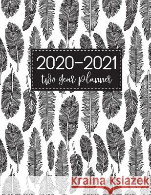 2020-2021 Two Year Planner: Feather Cover - 2 Year Monthly Appointment Notebook - 24 Months Planner and Calendar - Two Year Agenda Schedule Organi M. H. Angelica 9781078003353