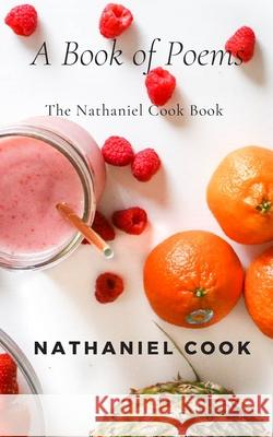 The Nathaniel Cook Book: A Book of Poems Nathaniel Cook 9781078018517