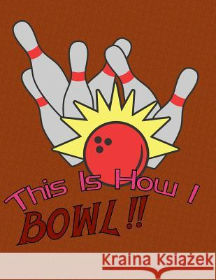 This is How I Bowl: A Book Of Score Sheets Bowling Hobbyist 9781078155755