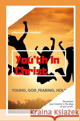 You'th in Christ Phumudzo Mudau 9781079213492