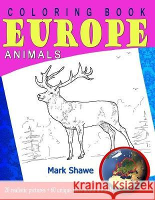 Coloring Book Animals of Europe: 20 realistic pictures + 60 unique facts about animals Mark Shawe 9781079222258