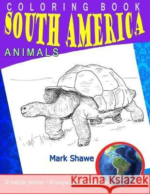 Coloring Book south america Animals: 20 realistic pictures + 60 unique facts about animals Mark Shawe 9781079222920