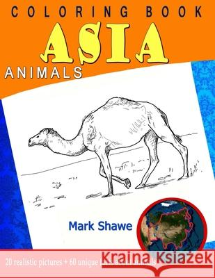 Coloring Book Animals of Asia: 20 realistic pictures + 60 unique facts about animals Mark Shawe 9781079224740
