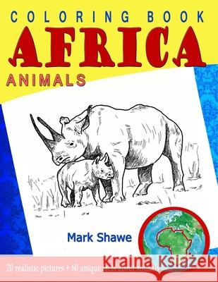 Coloring Book Animals of Africa: 20 original realistic full-page images of wild animals of Africa. Mark Shawe 9781079227536