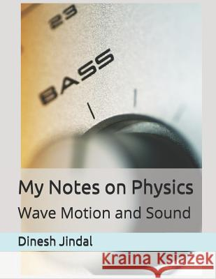 My Notes on Physics: Wave Motion and Sound Mehul Jindal Dinesh Kumar Jindal 9781079272970