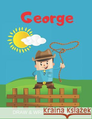 George Draw & Write Notebook: Personalized with Name for Boys who Love Cowboys / With Picture Space and dashed mid-line Kippy Sundance 9781079353150