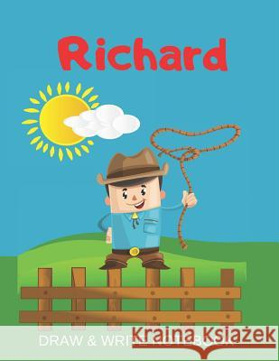 Richard Draw & Write Notebook: Personalized with Name for Boys who Love Cowboys / With Picture Space and dashed mid-line Kippy Sundance 9781079353365