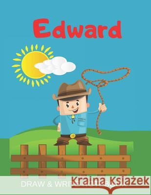 Edward Draw & Write Notebook: Personalized with Name for Boys who Love Cowboys / With Picture Space and dashed mid-line Kippy Sundance 9781079354133