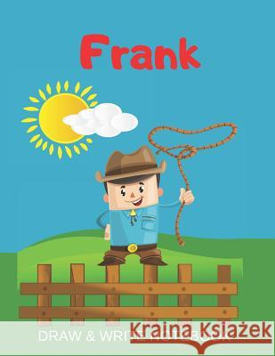 Frank Draw & Write Notebook: Personalized with Name for Boys who Love Cowboys / With Picture Space and dashed mid-line Kippy Sundance 9781079354638