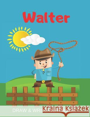 Walter Draw & Write Notebook: Personalized with Name for Boys who Love Cowboys / With Picture Space and dashed mid-line Kippy Sundance 9781079355055