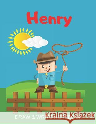 Henry Draw & Write Notebook: Personalized with Name for Boys who Love Cowboys / With Picture Space and dashed mid-line Kippy Sundance 9781079355796