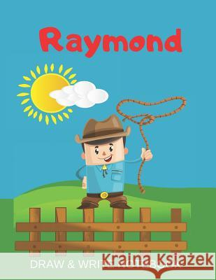 Raymond Draw & Write Notebook: Personalized with Name for Boys who Love Cowboys / With Picture Space and dashed mid-line Kippy Sundance 9781079356373
