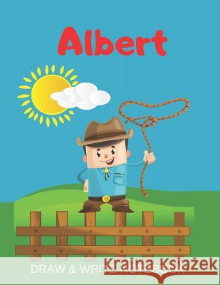 Albert Draw & Write Notebook: Personalized with Name for Boys who Love Cowboys / With Picture Space and dashed mid-line Kippy Sundance 9781079356564