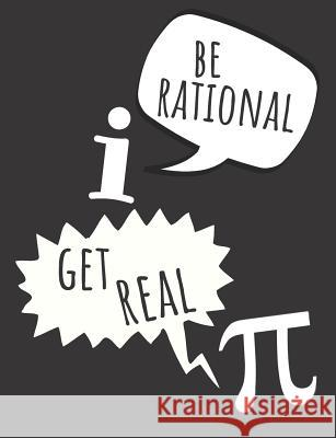 Be Rational Get Real: Funny Notebook For Math, Great Gift Idea For All People Who Love Math, Grid Paper Notebook Jasmine Publish 9781079431575