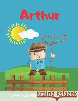 Arthur Draw & Write Notebook: Personalized with Name for Boys who Love Cowboys / With Picture Space and dashed mid-line Kippy Sundance 9781079492682