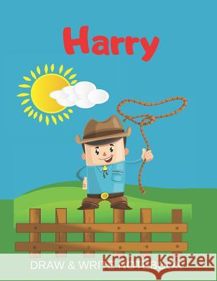 Harry Draw & Write Notebook: Personalized with Name for Boys who Love Cowboys / With Picture Space and dashed mid-line Kippy Sundance 9781079493054
