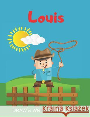 Louis Draw & Write Notebook: Personalized with Name for Boys who Love Cowboys / With Picture Space and dashed mid-line Kippy Sundance 9781079493856