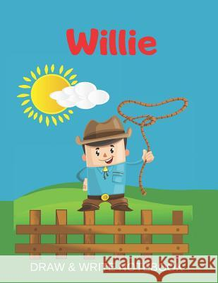 Willie Draw & Write Notebook: Personalized with Name for Boys who Love Cowboys / With Picture Space and dashed mid-line Kippy Sundance 9781079495614