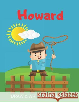 Howard Draw & Write Notebook: Personalized with Name for Boys who Love Cowboys / With Picture Space and dashed mid-line Kippy Sundance 9781079495881