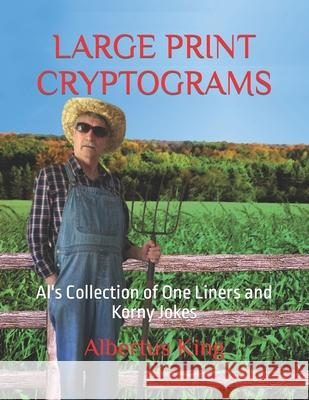 Large Print Cryptograms: Al's Collection of One Liners and Korny Jokes Albertus King 9781079499681