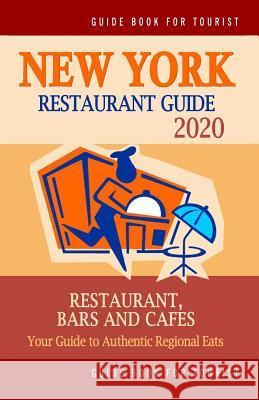 New York Restaurant Guide 2020: Best Rated Restaurants in New York - 500 Restaurants, Special Places to Drink and Eat Good Food Around (Restaurant Gui Robert a. Davidson 9781079532630