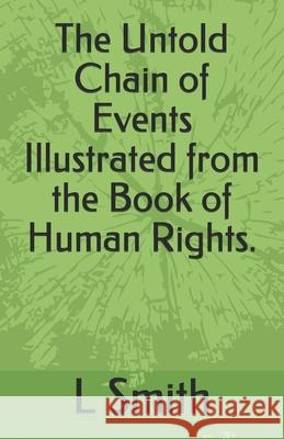 The Untold Chain of Events Illustrated from the Book of Human Rights. Smith L L. Smith 9781080100927