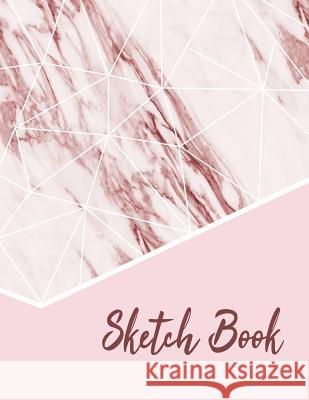Sketch Book: Practice Drawing, Doodle, Paint, Write: Large Sketchbook And Creative Journal (Beautiful Pink Geometric Style Marble C Draw It Press 9781080108091