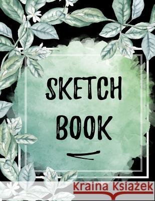 Sketch Book: Large Journal Sketchbook With Blank Pages For Drawing And Sketching: Novelty Artist Edition (Beautiful Flower Frame Co Draw It Press 9781080270439