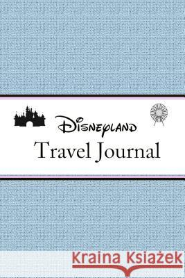 Disneyland Travel Journal Natalie Henley 9781080408894 Independently Published