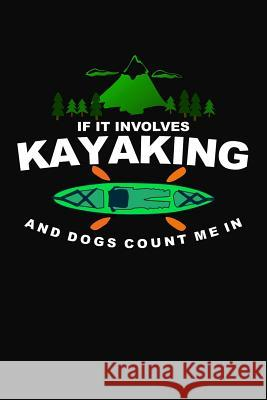 If It Involves Kayaking and Dogs Count Me in James Woods 9781080517619